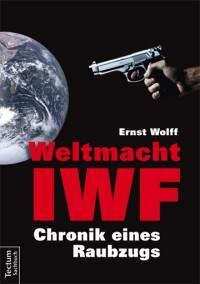 Weltmacht IWF Ernst Wolff